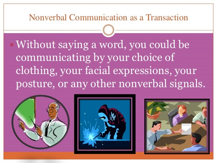 Nonverbal Communication as a Transaction<br />Without saying a word, you could be communicating by your choice of clothing...
