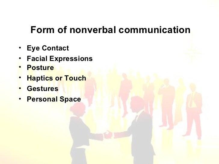 Form of nonverbal communication <ul><li>Eye Contact </li></ul><ul><li>Facial Expressions </li></ul><ul><li>Posture </li></...