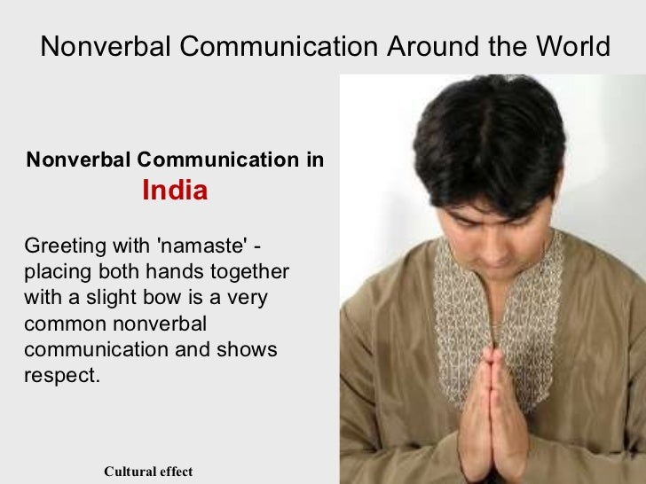 the differences in nonverbal communication between different cultures Differences in nonverbal communication can result in great misunderstandings between people of different cultures a close approach to another's personal space by a person from a high-contact culture, for example, might be seen as an invitation to fight by a person from a low-contact culture.