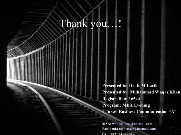 Thank you…! Presented to: Dr. K M Larik Presented by: Muhammad Waqas Khan Registration: 16544 Program: MBA Evening Course:...