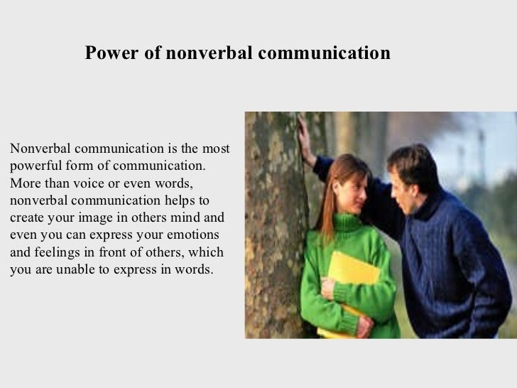 Nonverbal communication is the most powerful form of communication. More than voice or even words, nonverbal communication...