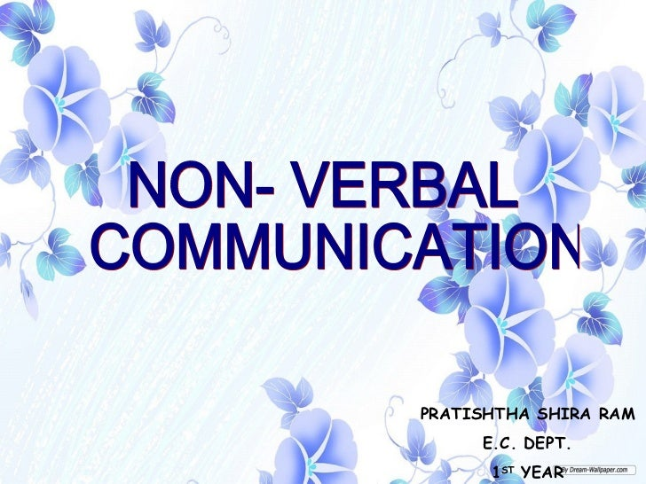 NON- VERBAL COMMUNICATION PRATISHTHA SHIRA RAM E.C. DEPT. 1 ST  YEAR