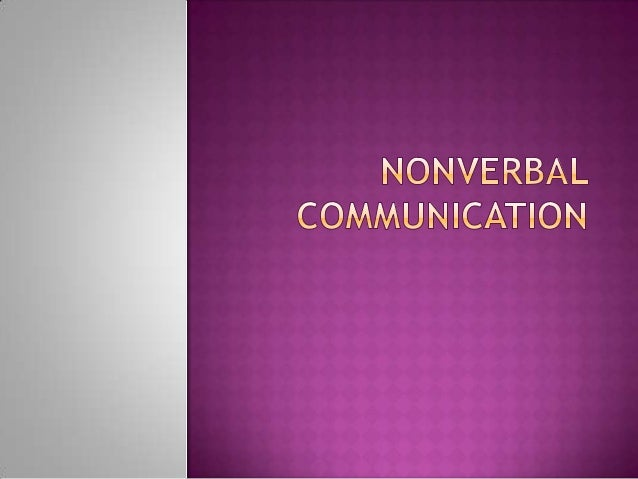  Introduction ( the importance of nonverbalcommunication) How appearance communicates How Body Language communicates H...