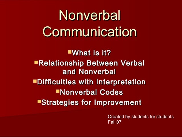 Nonverbal Communication What  is it? Relationship Between Verbal and Nonverbal Difficulties with Interpretation Nonver...