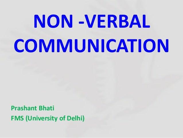 NON -VERBAL COMMUNICATION Prashant Bhati FMS (University of Delhi)