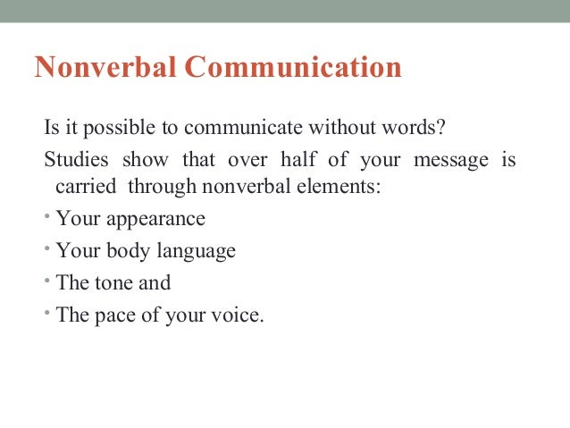 Nonverbal Communication Is it possible to communicate without words? Studies show that over half of your message is carrie...
