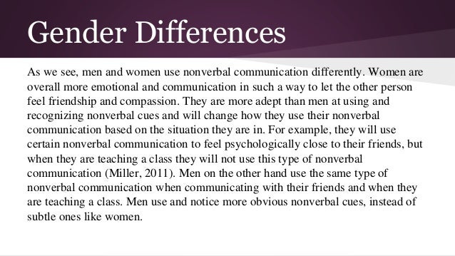 nonverbal communication differences between men and women Abstract in order to determine the difference between the average amount of nonverbal communication used between men and women, my partner and i constructed an.