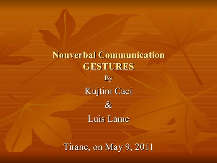 Nonverbal Communication GESTURES By Kujtim Caci & Lu i s Lame Tirane, on May  9 , 2011