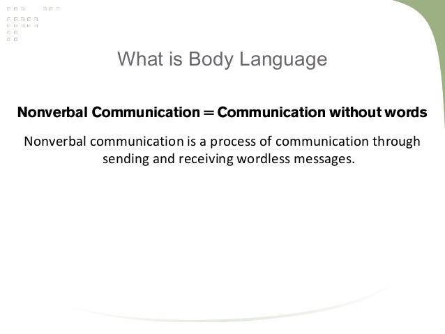 communication without words All of these communicate something without the use of oral or written language  even if you do not say a word, your silence can communicate in a non-verbal.