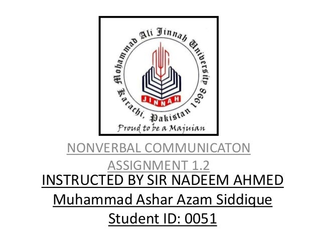 INSTRUCTED BY SIR NADEEM AHMED Muhammad Ashar Azam Siddique Student ID: 0051 NONVERBAL COMMUNICATON ASSIGNMENT 1.2