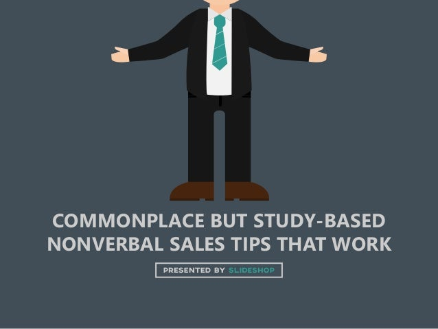 COMMONPLACE BUT STUDY-BASED NONVERBAL SALES TIPS THAT WORK
