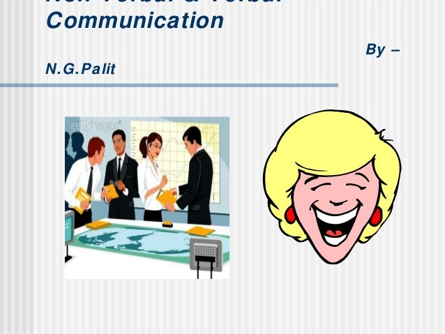 verbal and non verbal comunications In the context of intercultural communication, i think the main advantage is that if you are good at non-verbal communication then you can go anywhere without knowing the language and you will get.