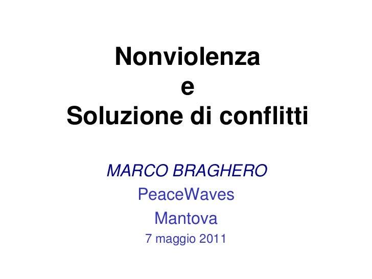 Nonviolenzae Soluzione di conflitti<br />MARCO BRAGHERO<br />PeaceWaves<br />Mantova<br />7 maggio 2011<br />