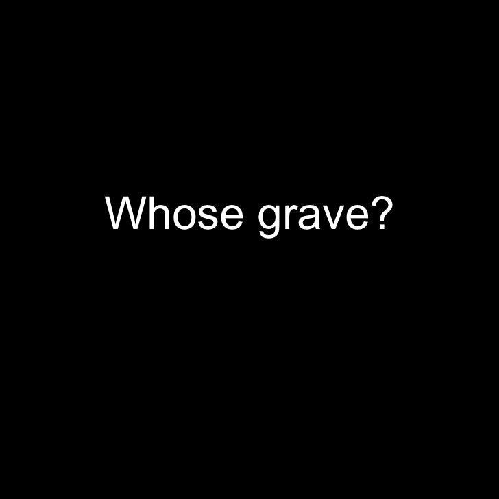 Whose grave?
