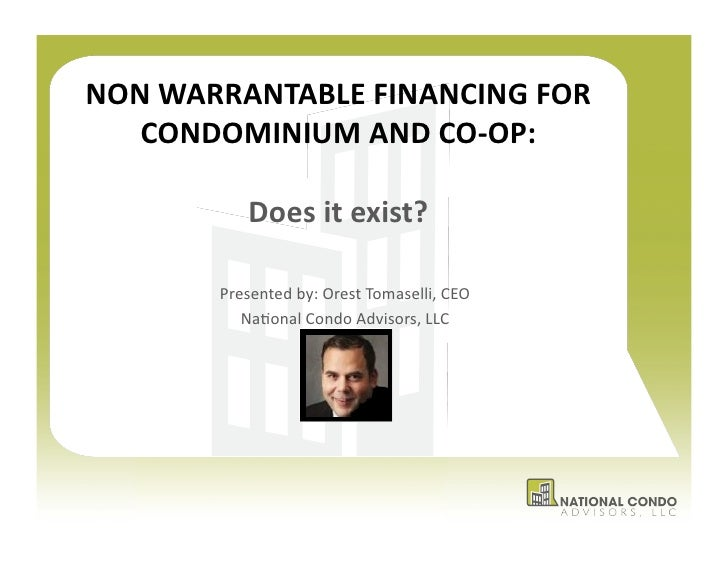 NON	  WARRANTABLE	  FINANCING	  FOR	     CONDOMINIUM	  AND	  CO-­‐OP:	                  Does	  it	  exist?	             Pr...