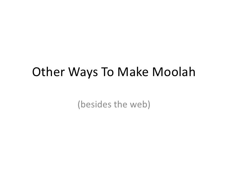 Other Ways To Make Moolah        (besides the web)