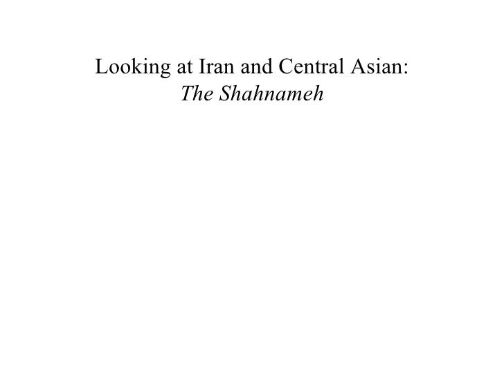 Looking at Iran and Central Asian:        The Shahnameh