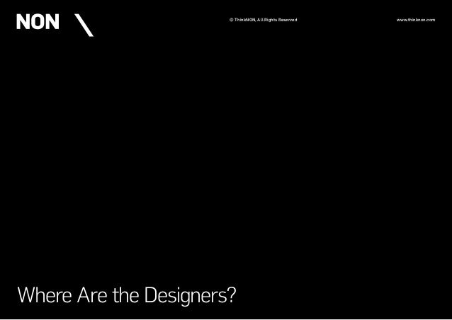 Where Are the Designers? © ThinkNON, All Rights Reserved www.thinknon.com