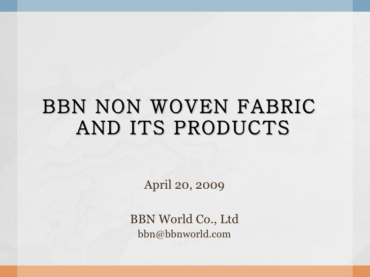 BBN NON WOVEN FABRIC  AND ITS PRODUCTS April 20, 2009 BBN World Co., Ltd [email_address]