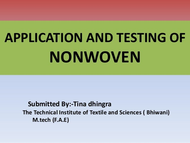 APPLICATION AND TESTING OFNONWOVENSubmitted By:-Tina dhingraThe Technical Institute of Textile and Sciences ( Bhiwani)M.te...