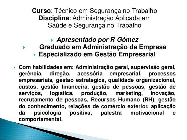 Curso: Técnico em Segurança no Trabalho Disciplina: Administração Aplicada em Saúde e Segurança no Trabalho  Apresentado ...