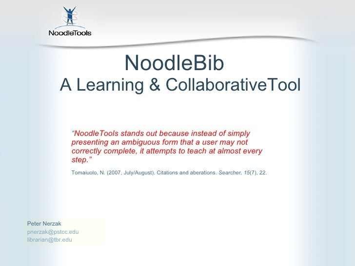 "NoodleBib  A Learning & CollaborativeTool Peter Nerzak  [email_address] [email_address] "" NoodleTools stands out because i..."