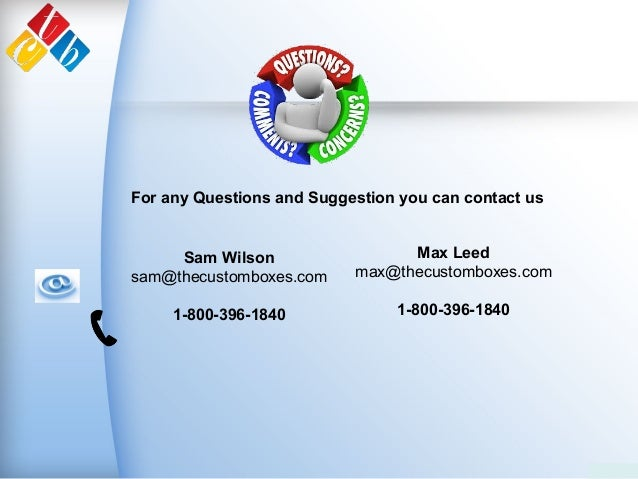 Sam Wilson sam@thecustomboxes.com 1-800-396-1840 Max Leed max@thecustomboxes.com 1-800-396-1840 For any Questions and Sugg...