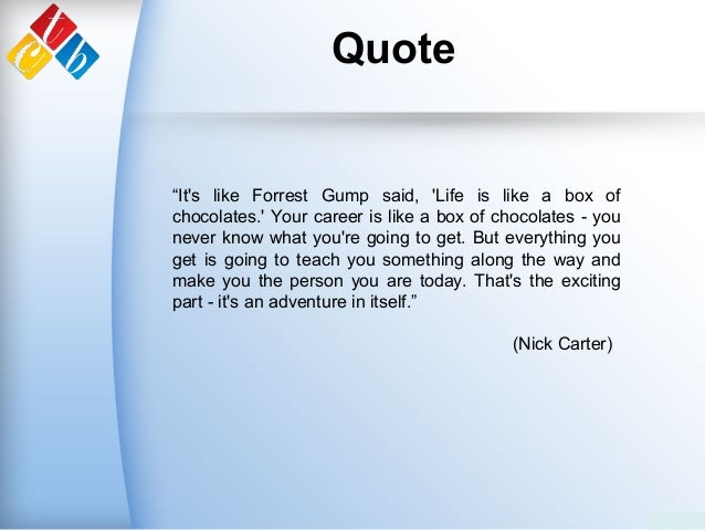 """Quote """"It's like Forrest Gump said, 'Life is like a box of chocolates.' Your career is like a box of chocolates - you neve..."""