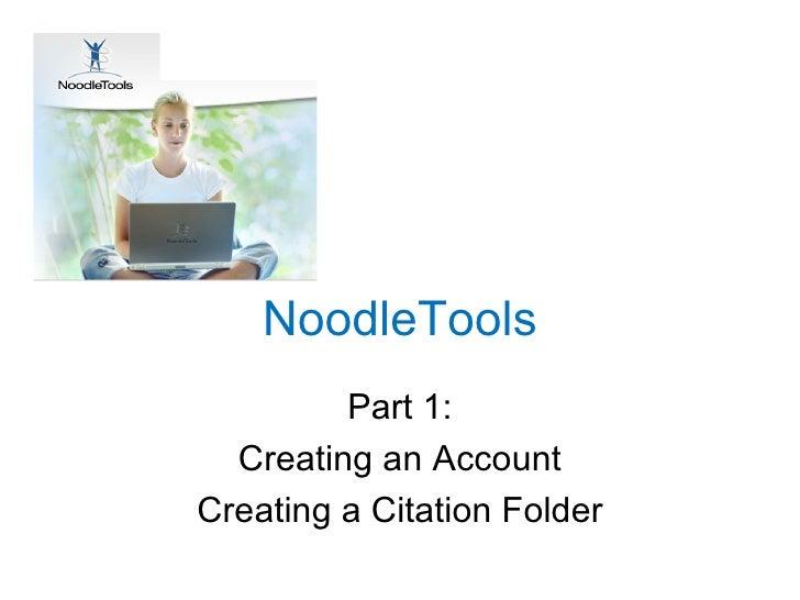 NoodleTools Part 1: Creating an Account Creating a Citation Folder