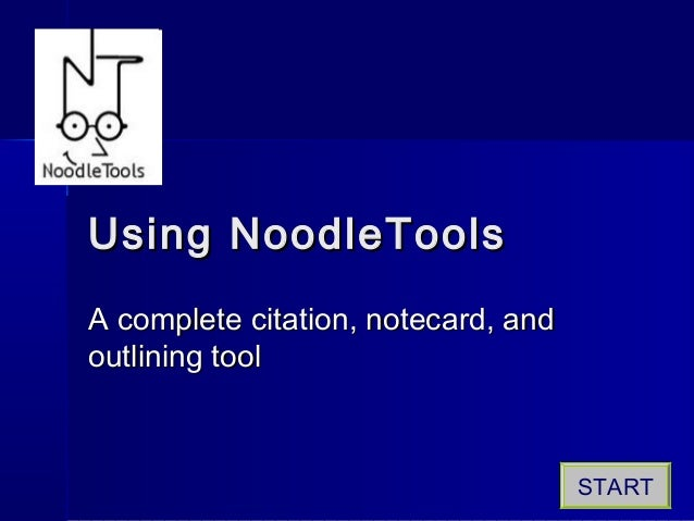 Using NoodleToolsUsing NoodleTools A complete citation, notecard, andA complete citation, notecard, and outlining tooloutl...