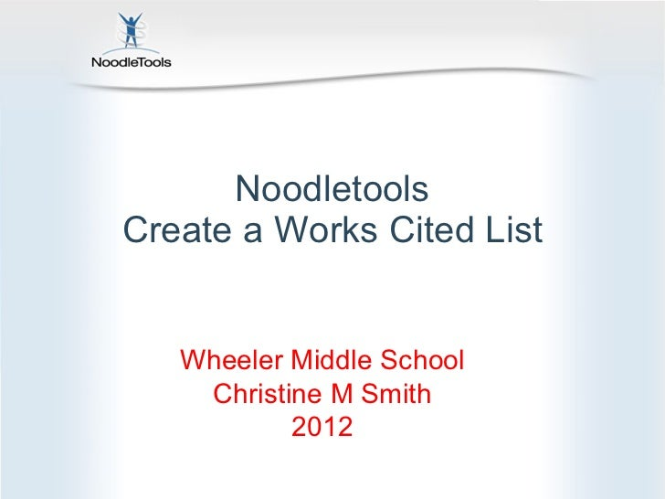 Noodletools Create a Works Cited List Wheeler Middle School Christine M Smith 2012