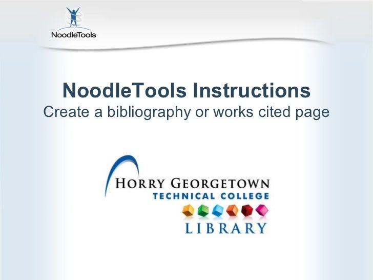 NoodleTools Instructions Create a bibliography or works cited page