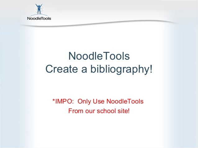 NoodleToolsCreate a bibliography! *IMPO: Only Use NoodleTools     From our school site!