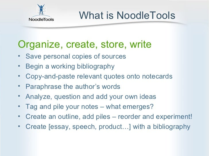 What is NoodleToolsOrganize, create, store, write•   Save personal copies of sources•   Begin a working bibliography•   Co...