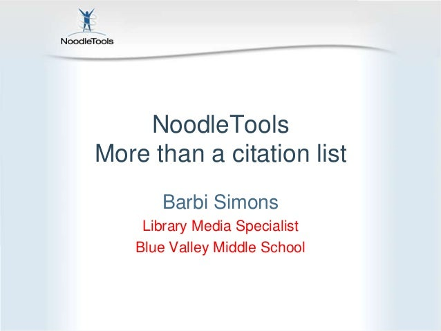 NoodleToolsMore than a citation list       Barbi Simons     Library Media Specialist    Blue Valley Middle School