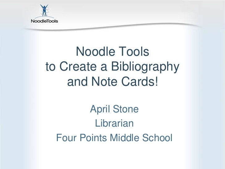 Noodle Toolsto Create a Bibliography    and Note Cards!        April Stone         Librarian Four Points Middle School