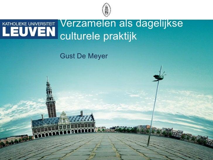 Verzamelen als dagelijkse culturele praktijk Gust De Meyer