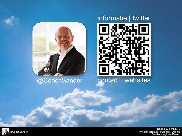 zondag 22 april 2012@CoachSander   #nooitmeergratis | #BrabantTweetup                         Sander Vrugt van Keulen