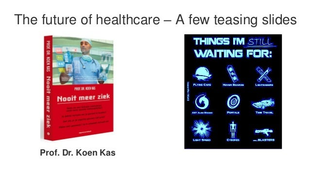 The future of healthcare – A few teasing slides  Prof. Dr. Koen Kas