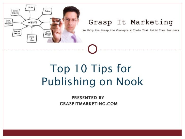 Top 10 Tips forPublishing on Nook       PRESENTED BY   GRASPITMARKETING.COM
