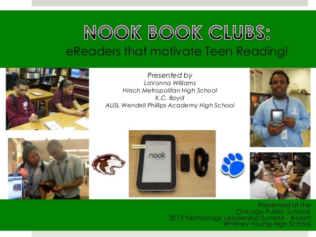 eReaders that motivate Teen Reading! Presented at the Chicago Public Schools 2013 Technology Leadership Summit - #cpstt Wh...
