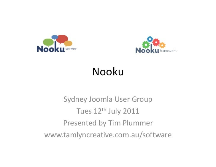 Nooku    Sydney Joomla User Group        Tues 12th July 2011    Presented by Tim Plummerwww.tamlyncreative.com.au/software