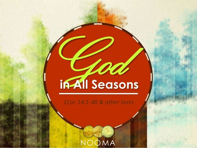 God  in All Seasons 1Cor 14:1-40 & other texts  NOOMA