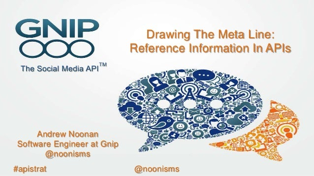 Drawing The Meta Line: Reference Information In APIs  Andrew Noonan Software Engineer at Gnip @noonisms #apistrat  @noonis...