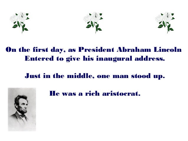 On the first day, as President Abraham Lincoln     Entered to give his inaugural address.    Just in the middle, one man s...