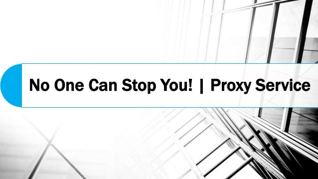 No One Can Stop You! | Proxy Service