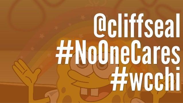 @cliffseal #NoOneCares #wcchi