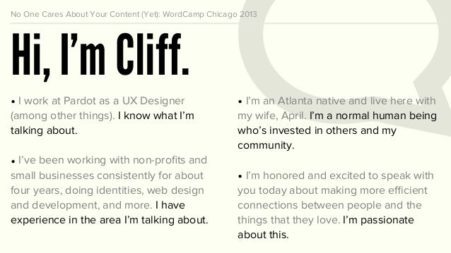 No One Cares About Your Content (Yet): WordCamp Chicago 2013 Hi, I'm Cliff. • I work at Pardot as a UX Designer (among oth...