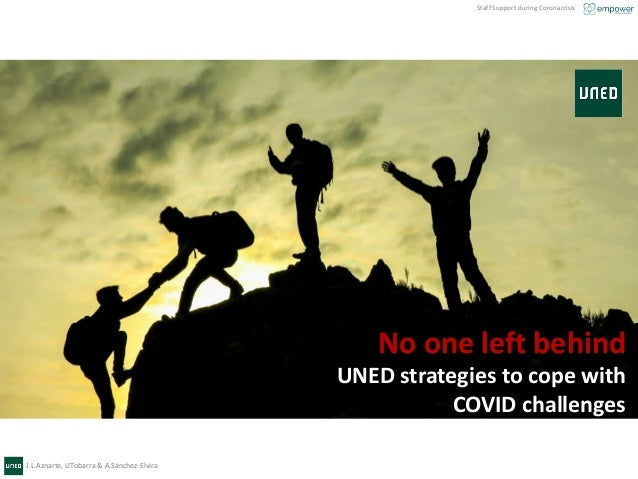 J.L.Aznarte, LlTobarra & A.Sánchez-Elvira Staff Support during Coronacrisis No one left behind UNED strategies to cope wit...