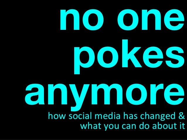 no one pokes anymorehowsocialmediahaschanged& whatyoucandoaboutit
